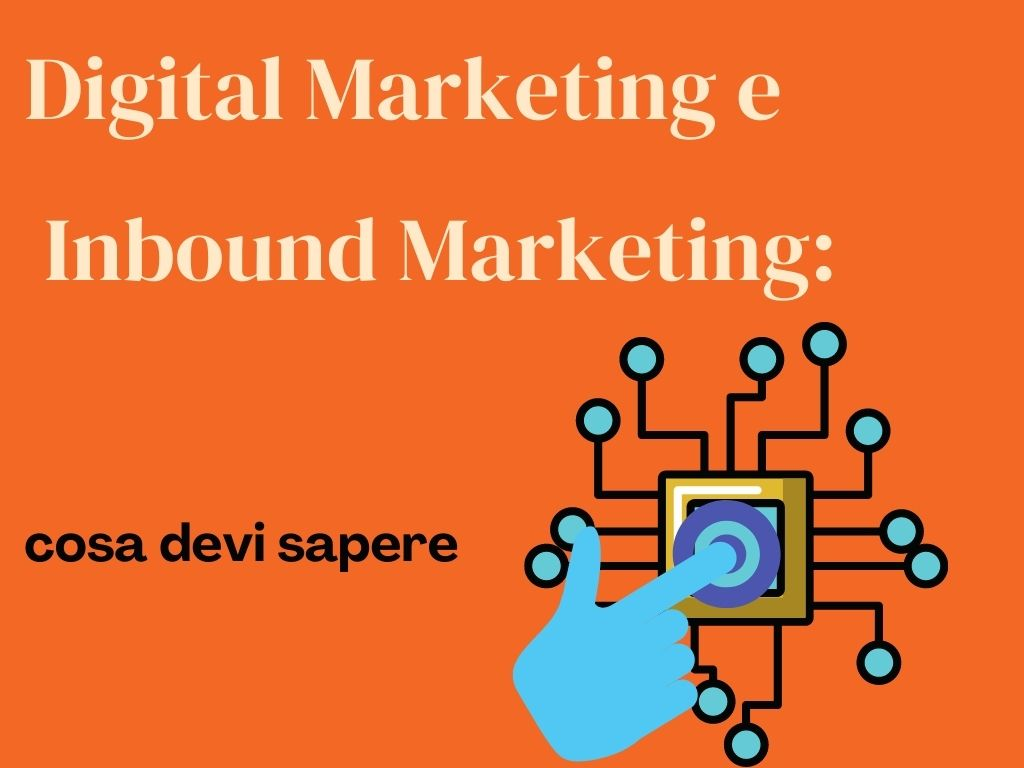 Digital Marketing e Inbound Marketing: cosa devi sapere